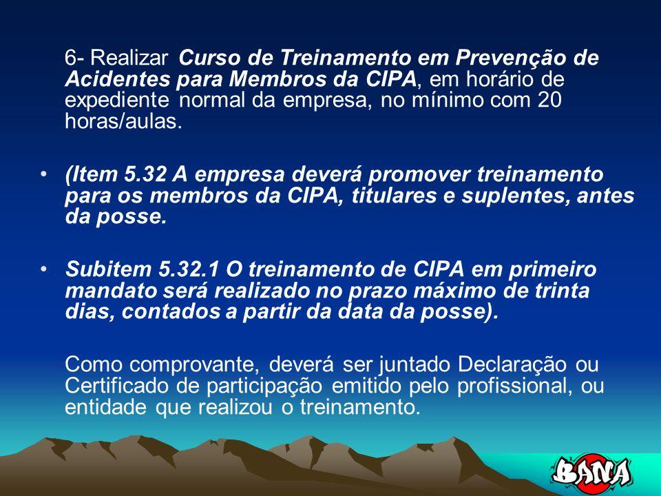 6- Realizar Curso de Treinamento em Prevenção de Acidentes para Membros da CIPA, em horário de expediente normal da empresa, no mínimo com 20 horas/aulas.
