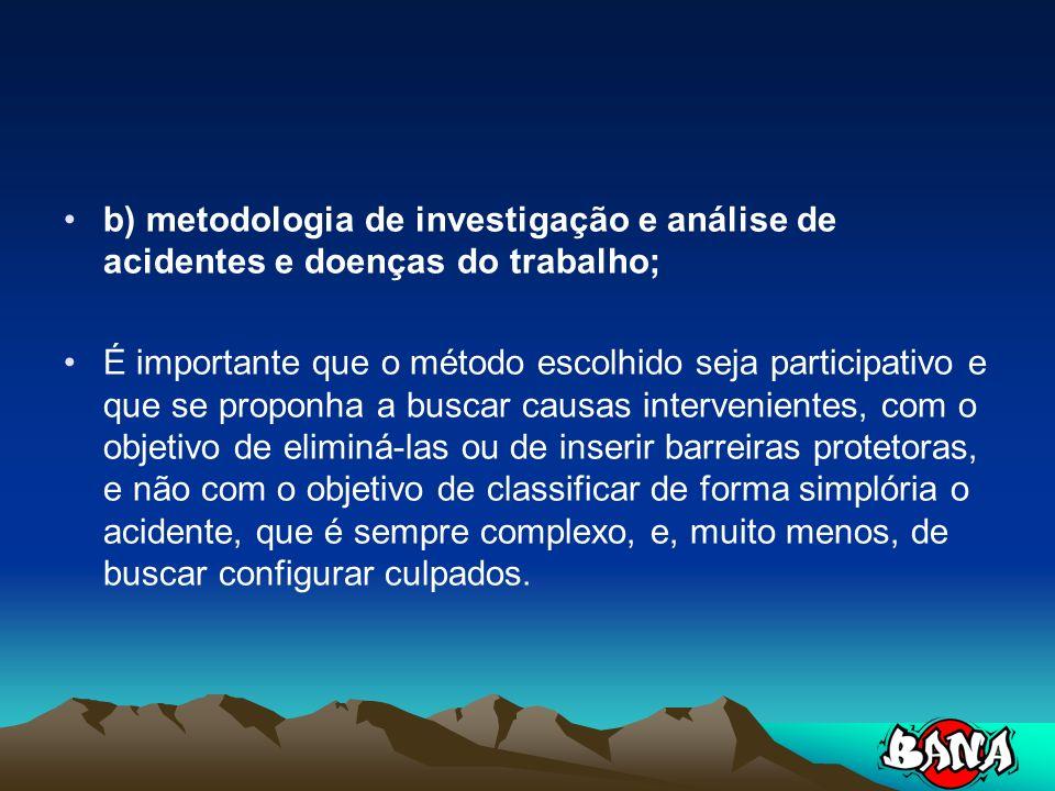 b) metodologia de investigação e análise de acidentes e doenças do trabalho;