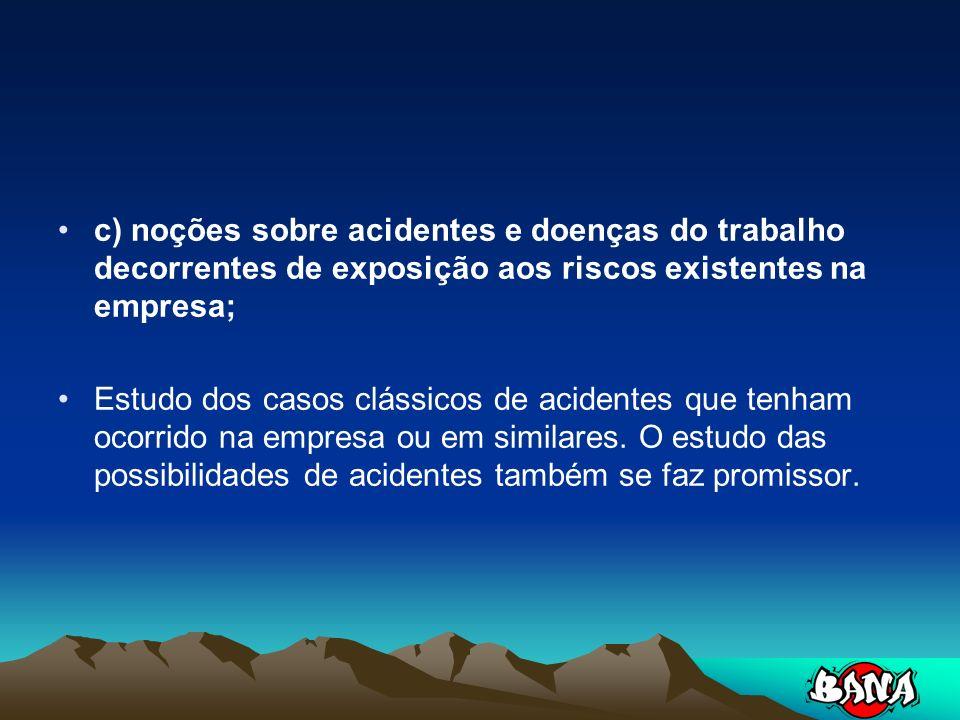 c) noções sobre acidentes e doenças do trabalho decorrentes de exposição aos riscos existentes na empresa;