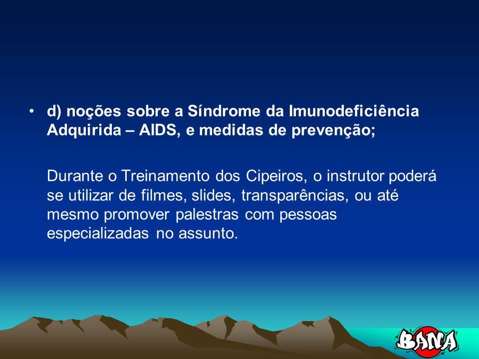 d) noções sobre a Síndrome da Imunodeficiência Adquirida – AIDS, e medidas de prevenção;