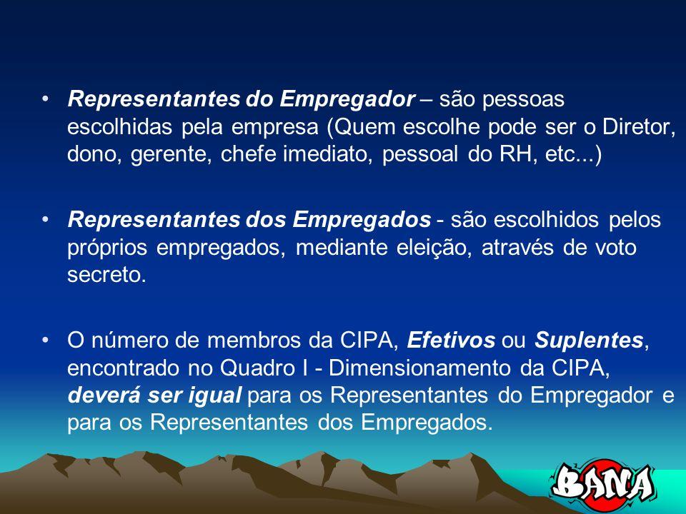 Representantes do Empregador – são pessoas escolhidas pela empresa (Quem escolhe pode ser o Diretor, dono, gerente, chefe imediato, pessoal do RH, etc...)