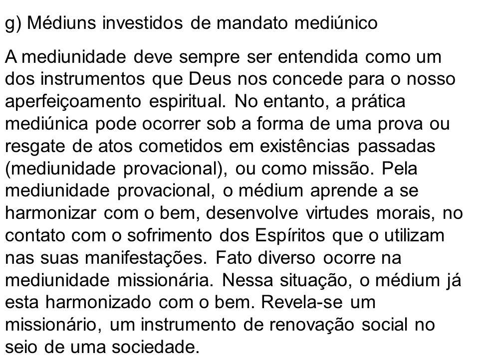 g) Médiuns investidos de mandato mediúnico