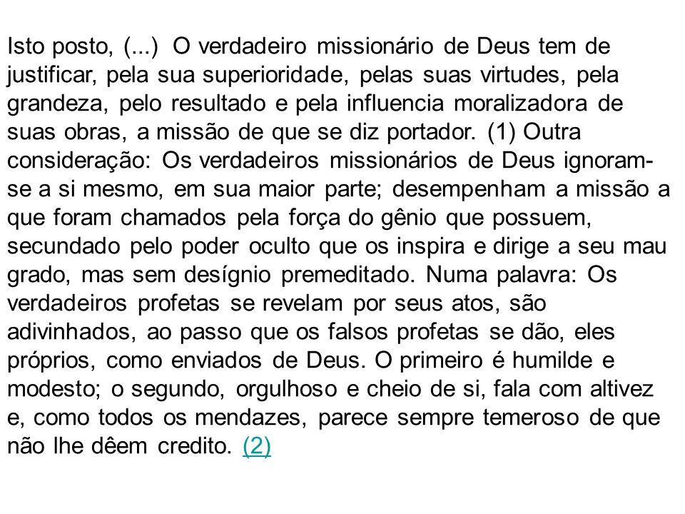 Isto posto, (...) O verdadeiro missionário de Deus tem de justificar, pela sua superioridade, pelas suas virtudes, pela grandeza, pelo resultado e pela influencia moralizadora de suas obras, a missão de que se diz portador.