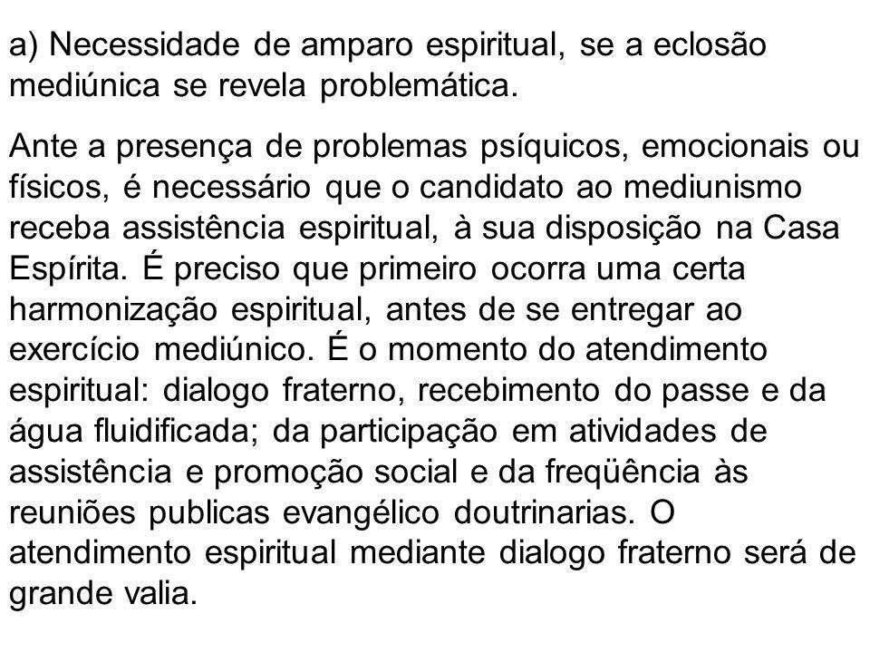 a) Necessidade de amparo espiritual, se a eclosão mediúnica se revela problemática.