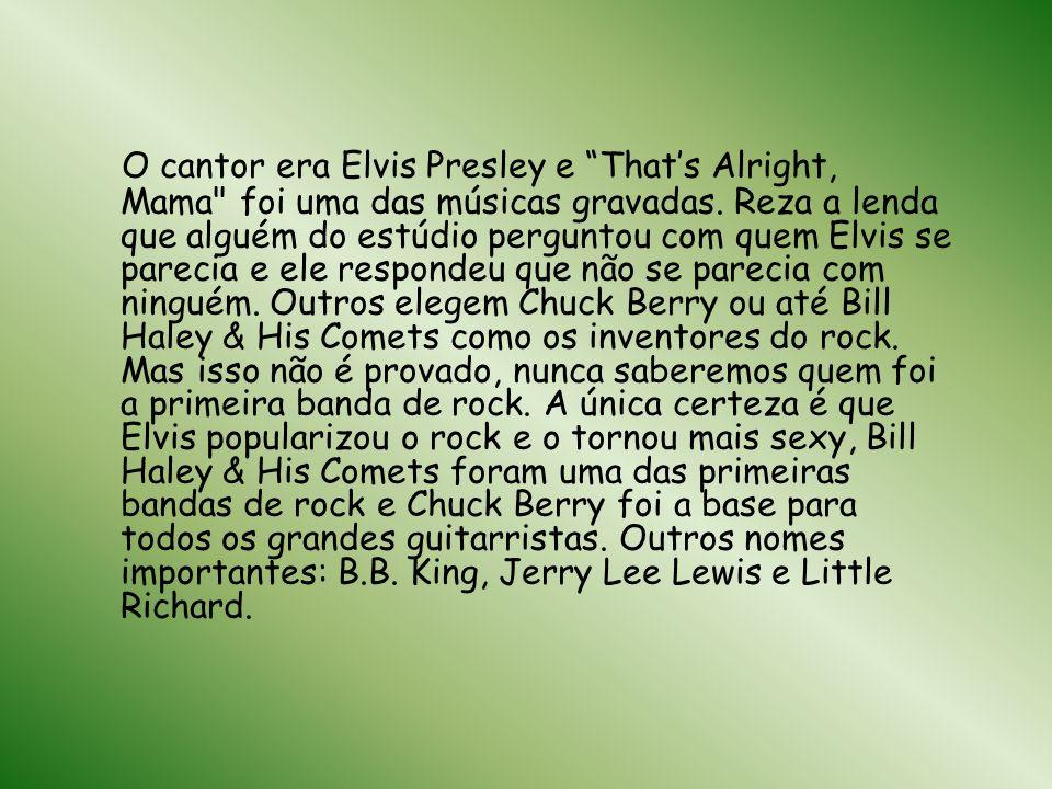 O cantor era Elvis Presley e That's Alright, Mama foi uma das músicas gravadas.