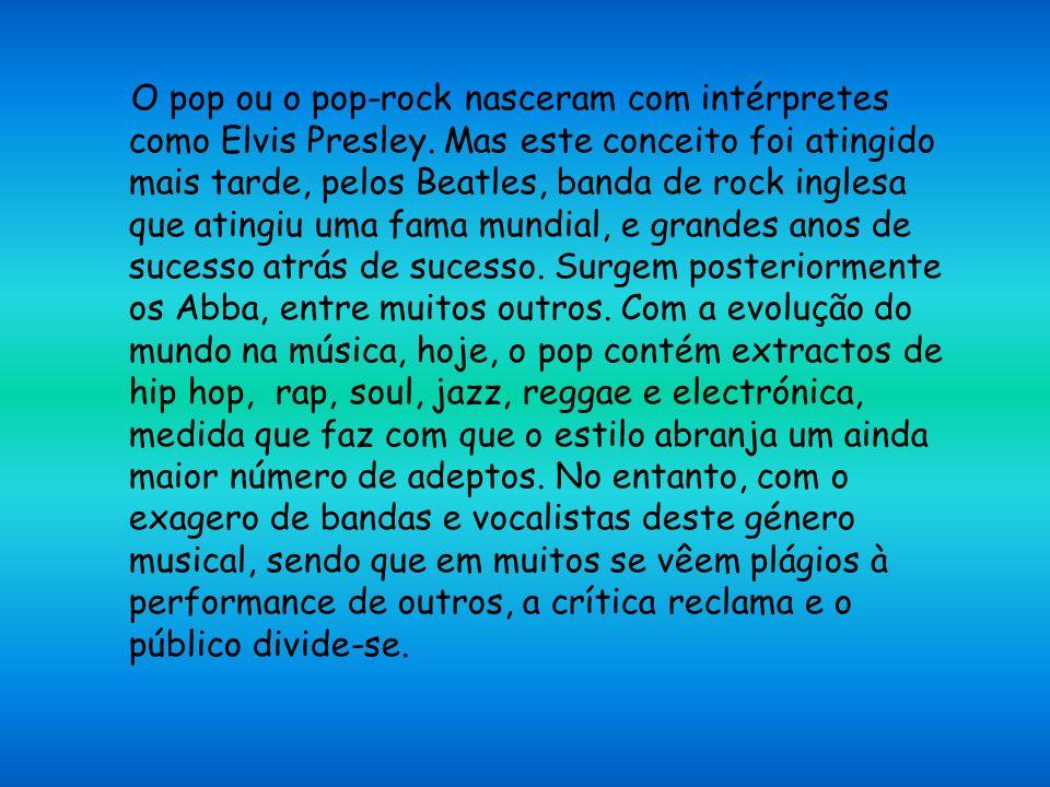 O pop ou o pop-rock nasceram com intérpretes como Elvis Presley