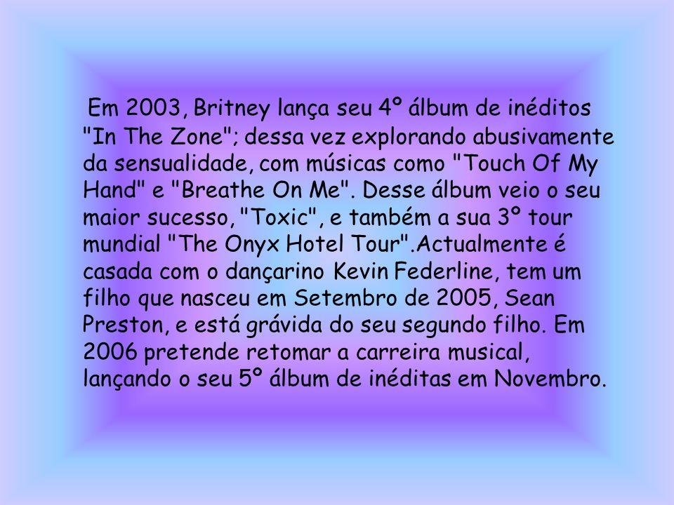 Em 2003, Britney lança seu 4º álbum de inéditos In The Zone ; dessa vez explorando abusivamente da sensualidade, com músicas como Touch Of My Hand e Breathe On Me .