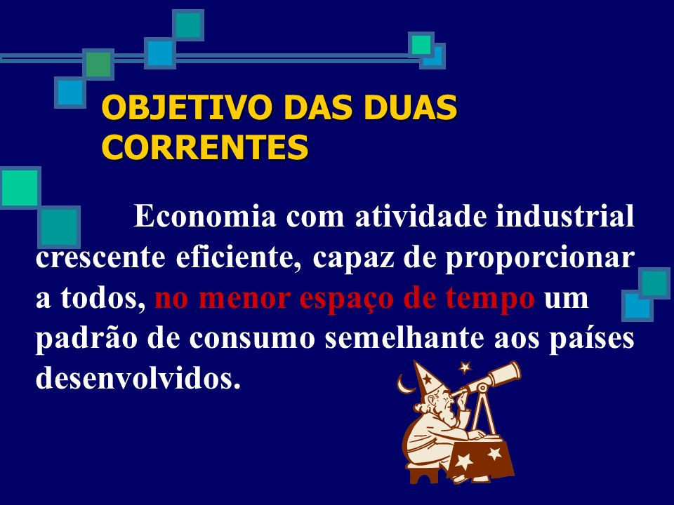 OBJETIVO DAS DUAS CORRENTES