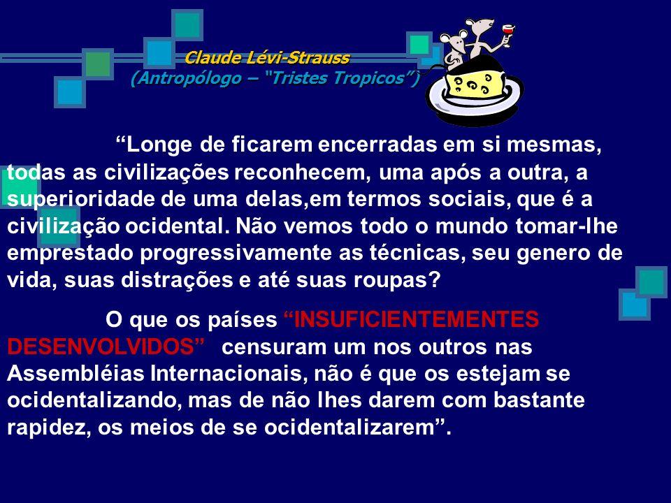 Claude Lévi-Strauss (Antropólogo – Tristes Tropicos )