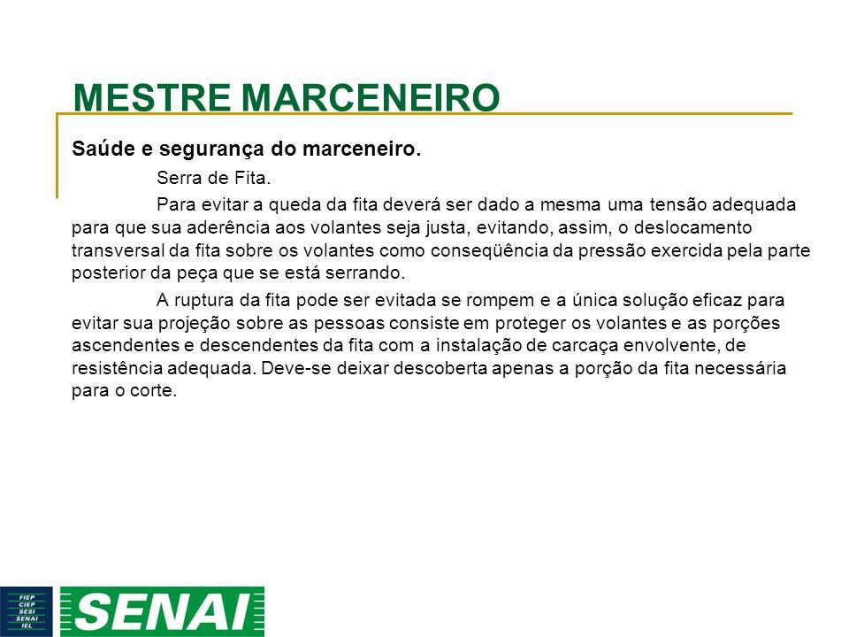 MESTRE MARCENEIRO Saúde e segurança do marceneiro. Serra de Fita.