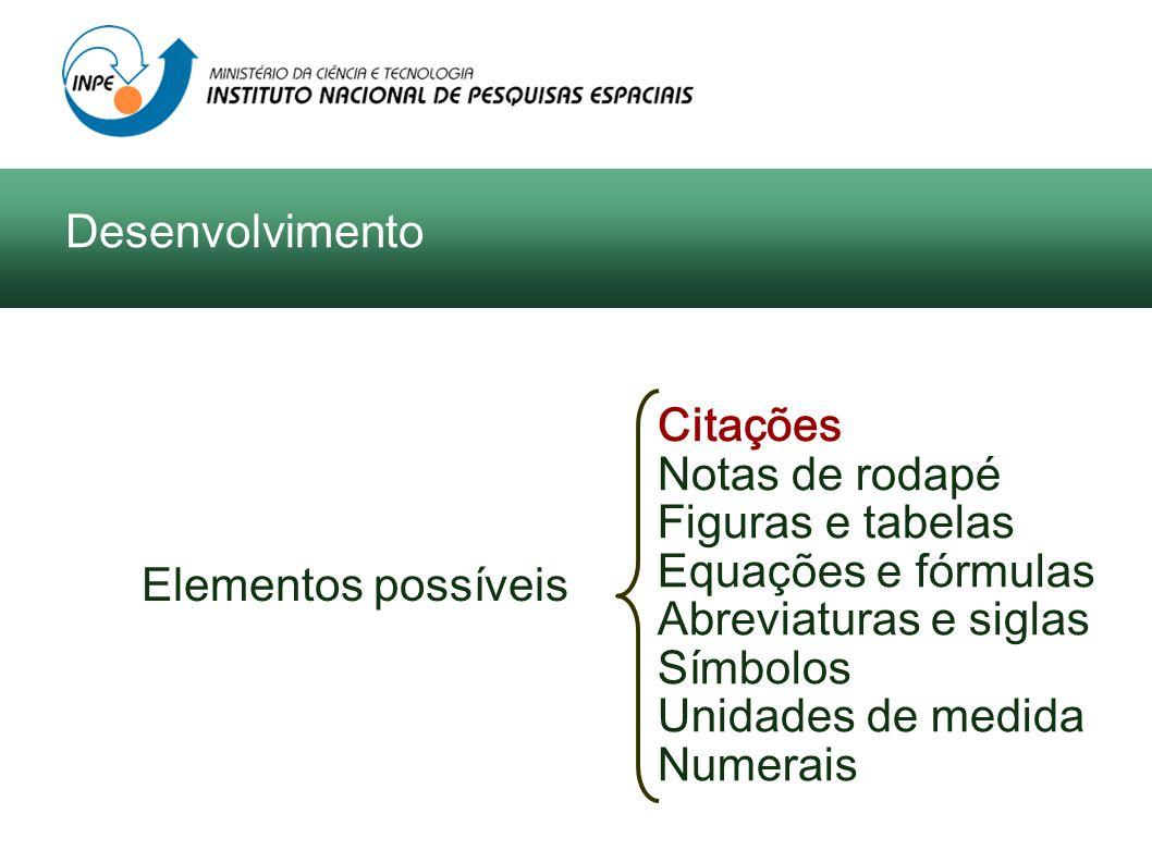 Desenvolvimento Citações. Notas de rodapé. Figuras e tabelas. Equações e fórmulas. Abreviaturas e siglas.
