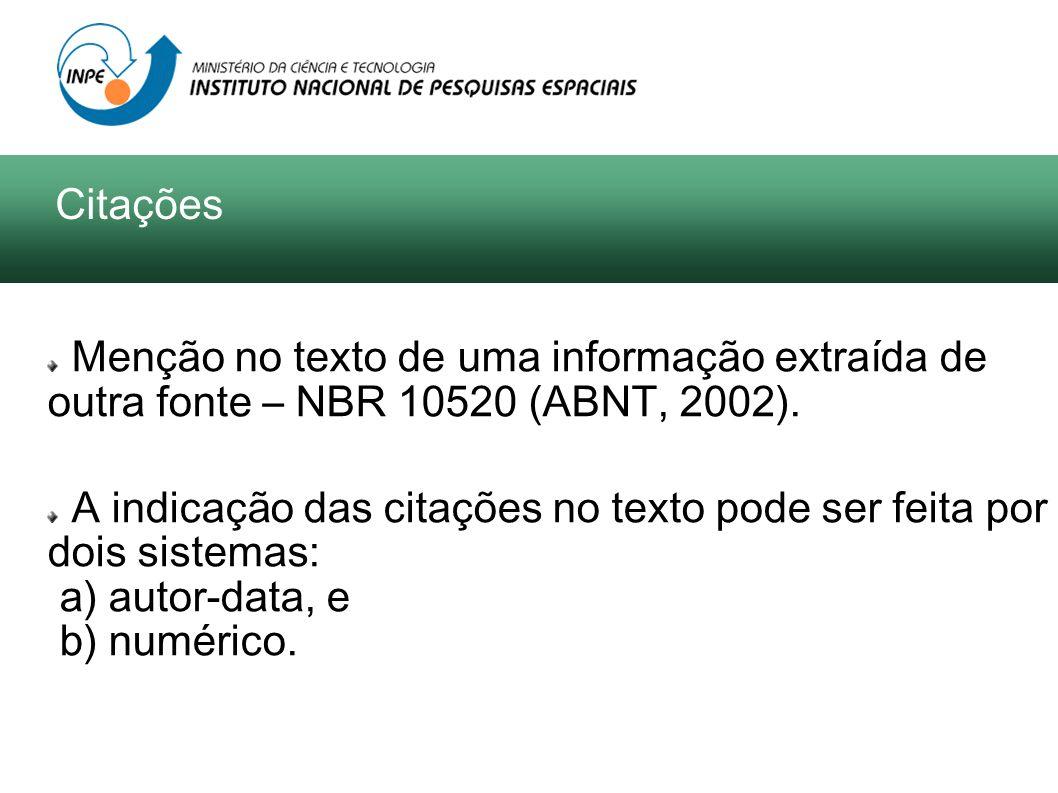 Citações Menção no texto de uma informação extraída de outra fonte – NBR 10520 (ABNT, 2002).