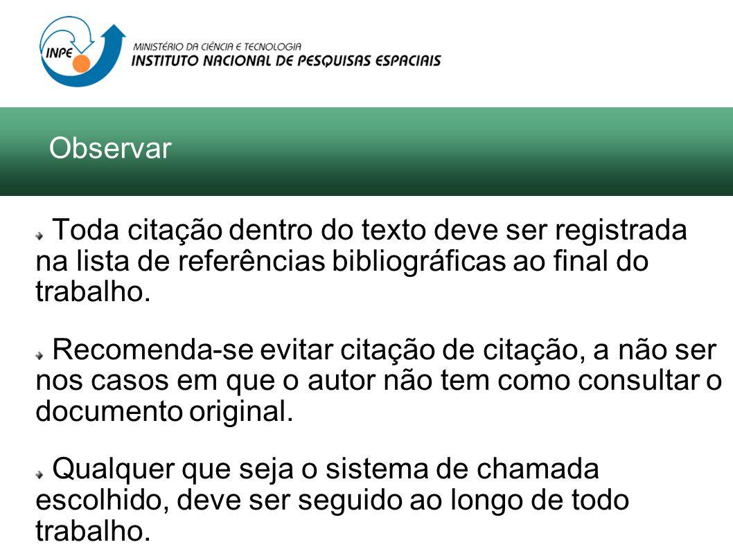 Observar Toda citação dentro do texto deve ser registrada na lista de referências bibliográficas ao final do trabalho.