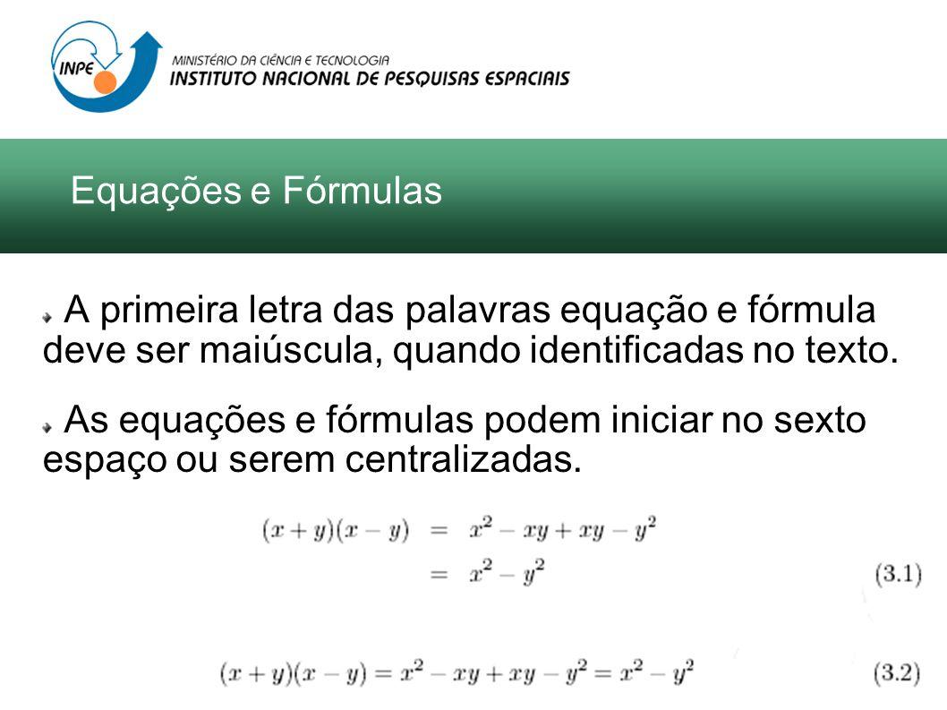 Equações e Fórmulas A primeira letra das palavras equação e fórmula deve ser maiúscula, quando identificadas no texto.