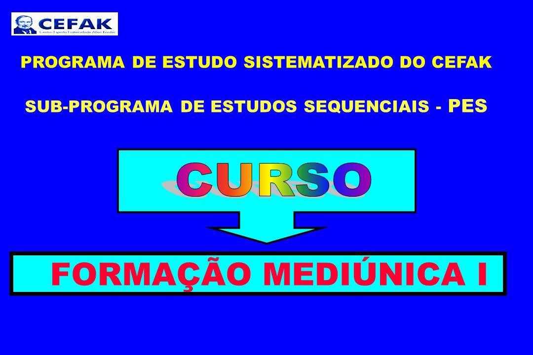 FORMAÇÃO MEDIÚNICA I CURSO PROGRAMA DE ESTUDO SISTEMATIZADO DO CEFAK