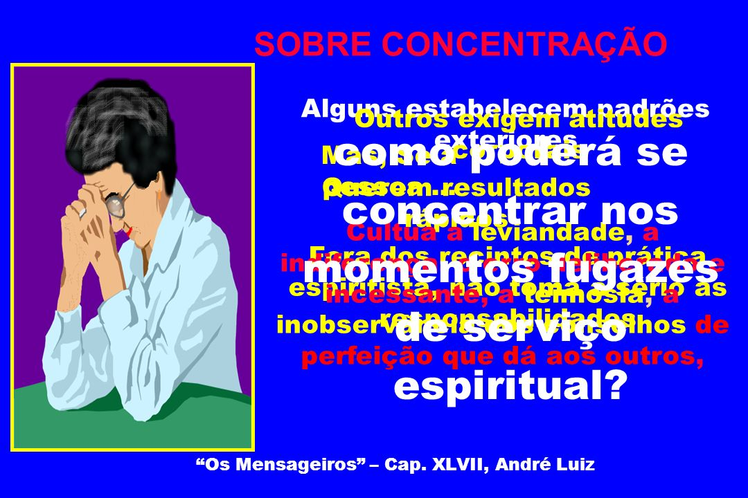 como poderá se concentrar nos momentos fugazes de serviço espiritual