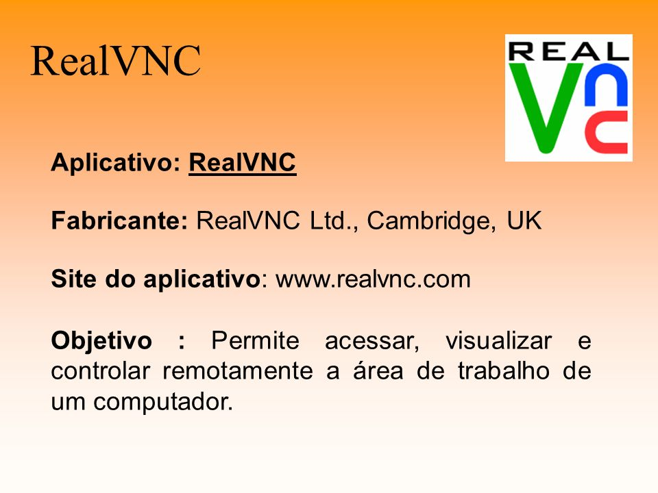 RealVNC Aplicativo: RealVNC Fabricante: RealVNC Ltd., Cambridge, UK
