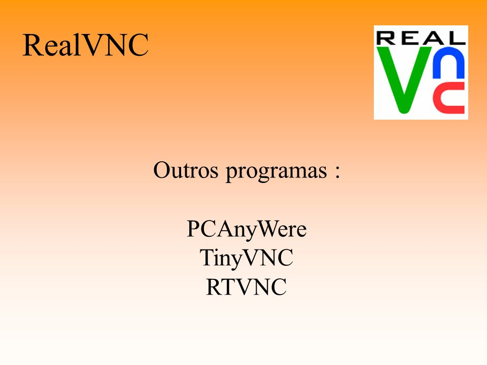 RealVNC Outros programas : PCAnyWere TinyVNC RTVNC