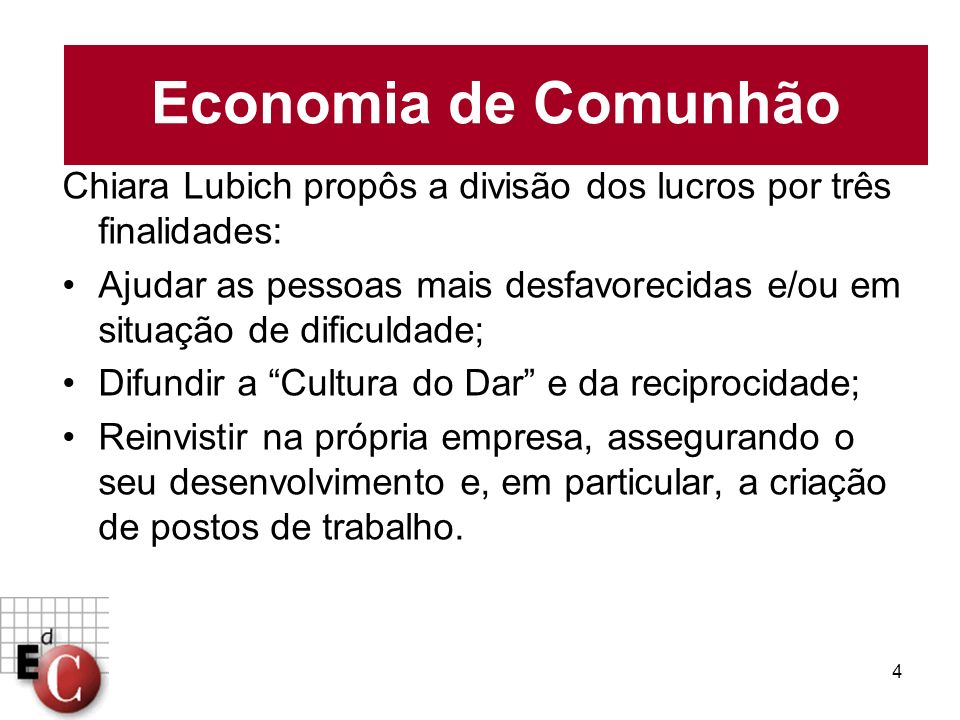 Economia de Comunhão Chiara Lubich propôs a divisão dos lucros por três finalidades: