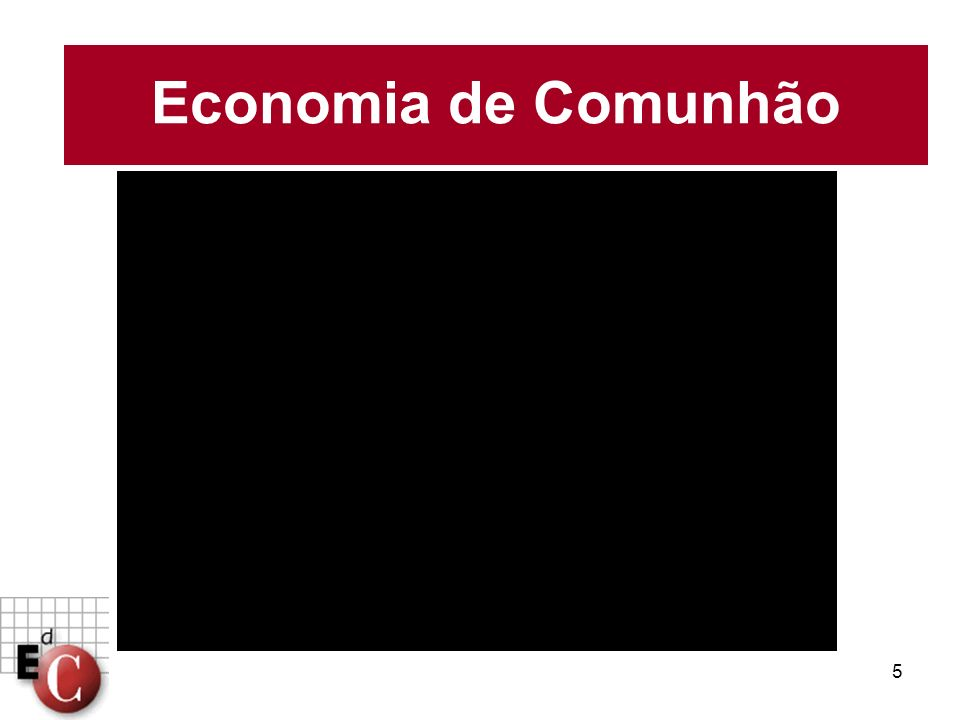 Economia de Comunhão Finalidades igualmente importantes...