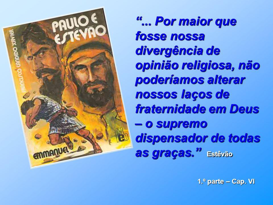 ... Por maior que fosse nossa divergência de opinião religiosa, não poderíamos alterar nossos laços de fraternidade em Deus – o supremo dispensador de todas as graças. Estêvão
