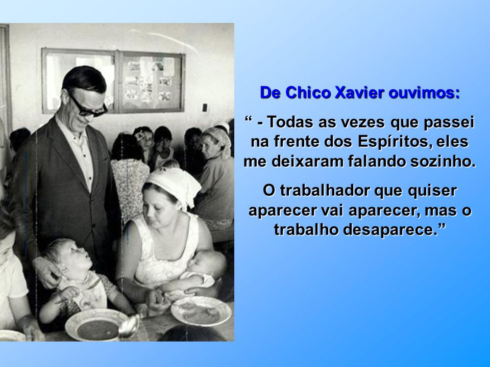 De Chico Xavier ouvimos: