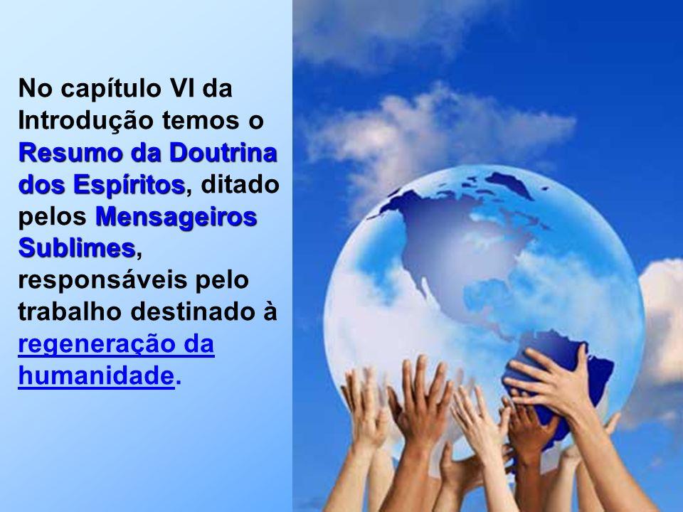 No capítulo VI da Introdução temos o Resumo da Doutrina dos Espíritos, ditado pelos Mensageiros Sublimes, responsáveis pelo trabalho destinado à regeneração da humanidade.