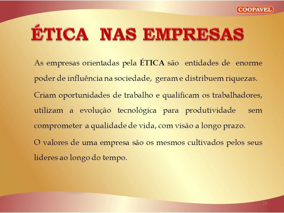 ÉTICA NAS EMPRESAS As empresas orientadas pela ÉTICA são entidades de enorme poder de influência na sociedade, geram e distribuem riquezas.