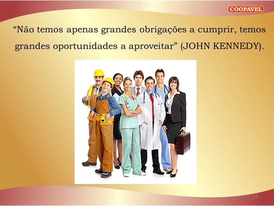 Não temos apenas grandes obrigações a cumprir, temos grandes oportunidades a aproveitar (JOHN KENNEDY).