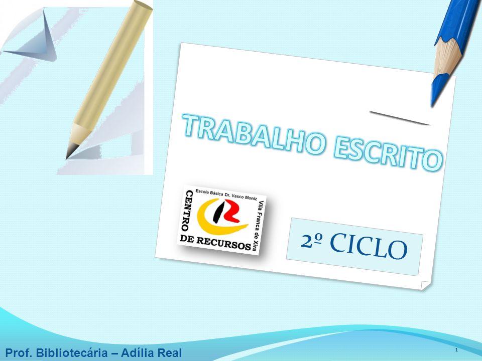 TRABALHO ESCRITO 2º CICLO Prof. Bibliotecária – Adília Real