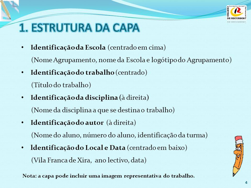 1. ESTRUTURA DA CAPA Identificação da Escola (centrado em cima)