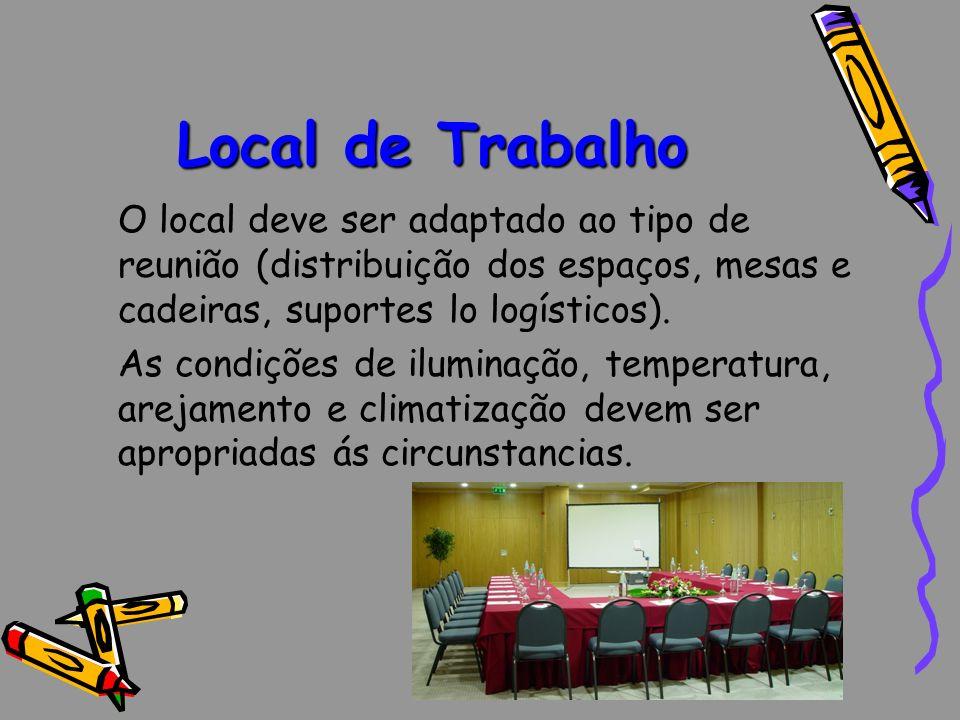 Local de Trabalho O local deve ser adaptado ao tipo de reunião (distribuição dos espaços, mesas e cadeiras, suportes lo logísticos).