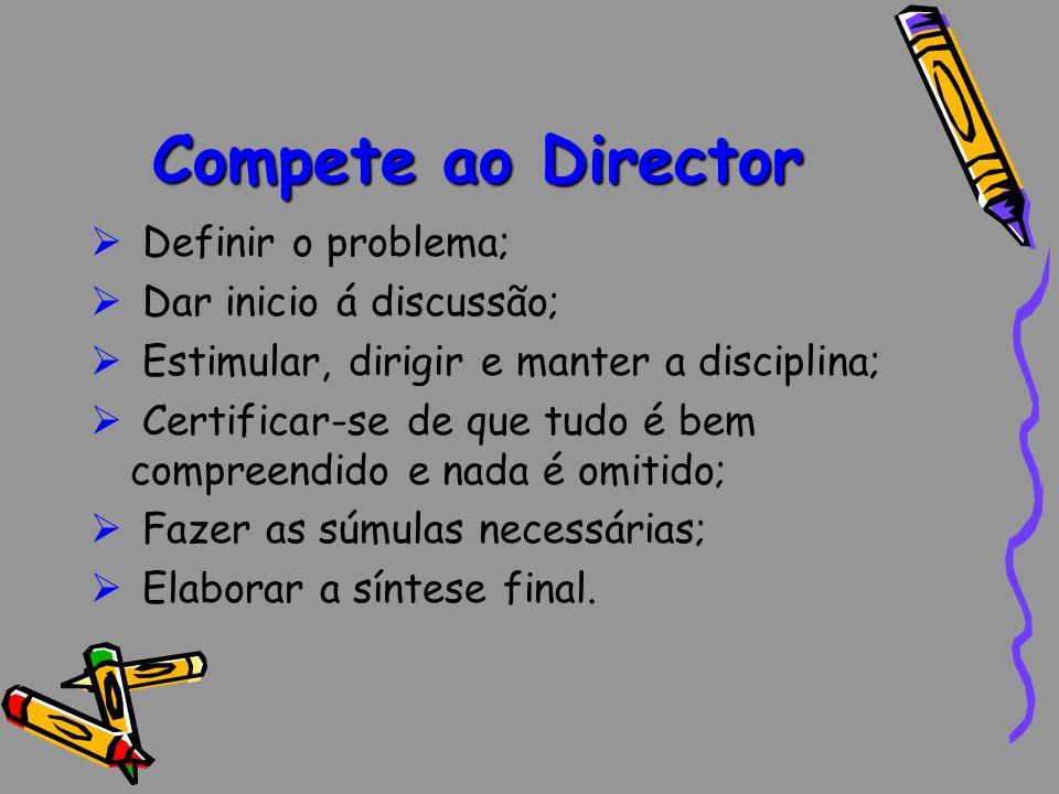 Compete ao Director Definir o problema; Dar inicio á discussão;