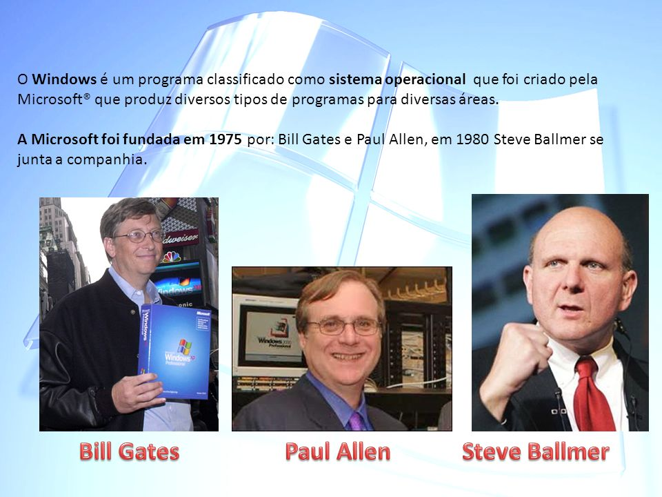 Bill Gates Paul Allen Steve Ballmer