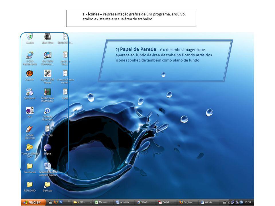 - Ícones – representação gráfica de um programa, arquivo, atalho existente em sua área de trabalho