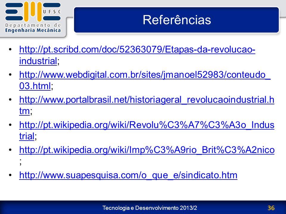 Referências http://pt.scribd.com/doc/52363079/Etapas-da-revolucao-industrial; http://www.webdigital.com.br/sites/jmanoel52983/conteudo_03.html;