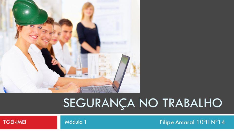 Segurança no Trabalho TGEI-IMEI Filipe Amaral 10ºH Nº14 Módulo 1