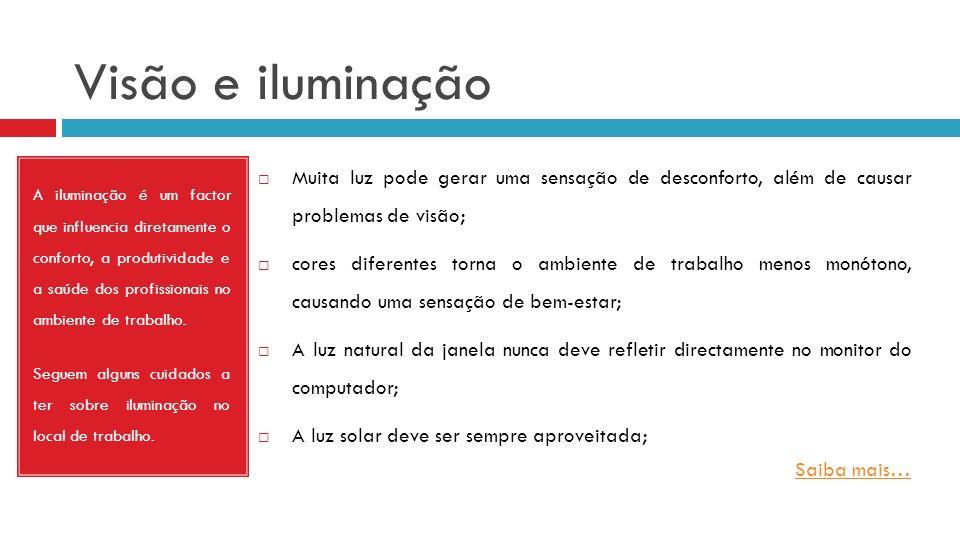 Visão e iluminação Muita luz pode gerar uma sensação de desconforto, além de causar problemas de visão;