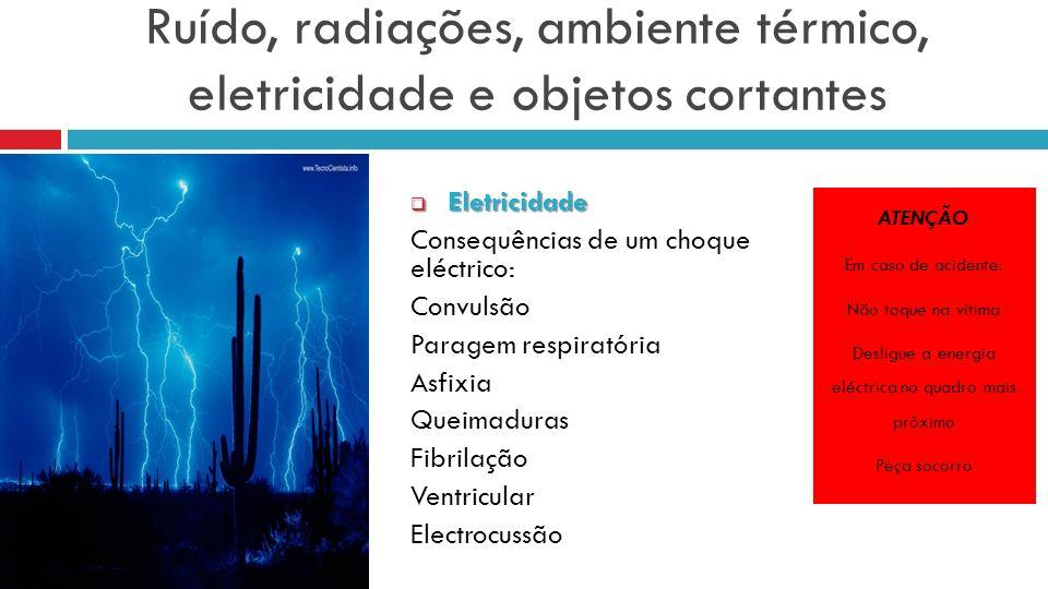 Ruído, radiações, ambiente térmico, eletricidade e objetos cortantes