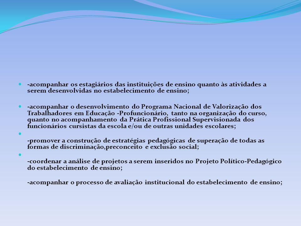 -acompanhar os estagiários das instituições de ensino quanto às atividades a serem desenvolvidas no estabelecimento de ensino;
