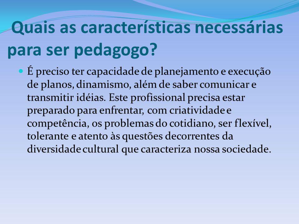 Quais as características necessárias para ser pedagogo