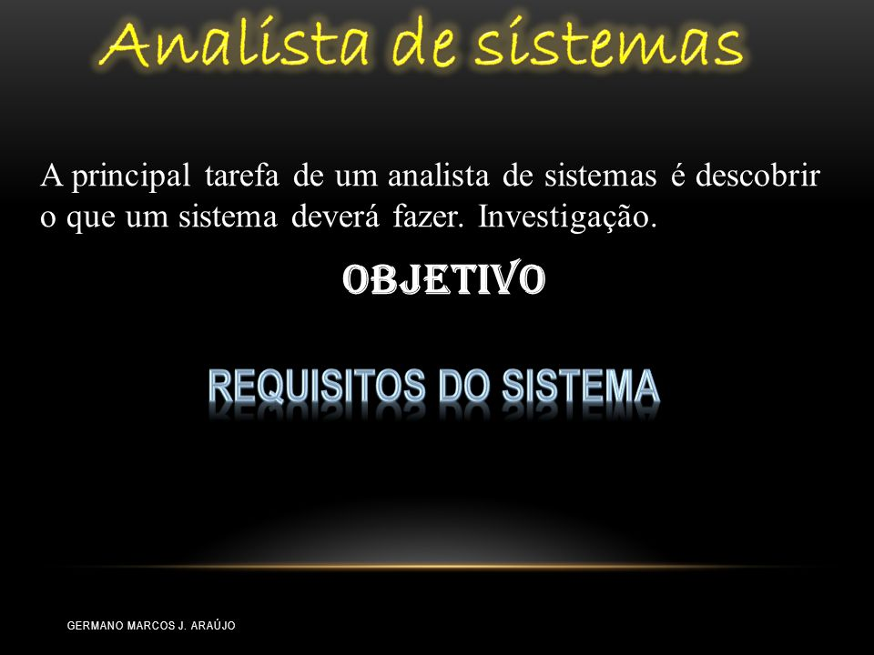 Analista de sistemas Objetivo Requisitos do sistema