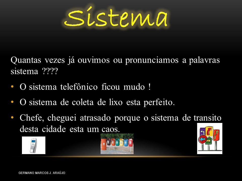 Sistema Quantas vezes já ouvimos ou pronunciamos a palavras sistema O sistema telefônico ficou mudo !