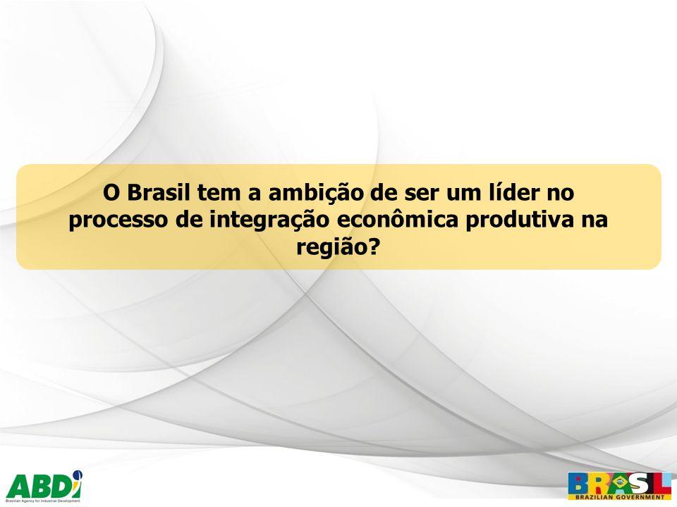 O Brasil tem a ambição de ser um líder no processo de integração econômica produtiva na região