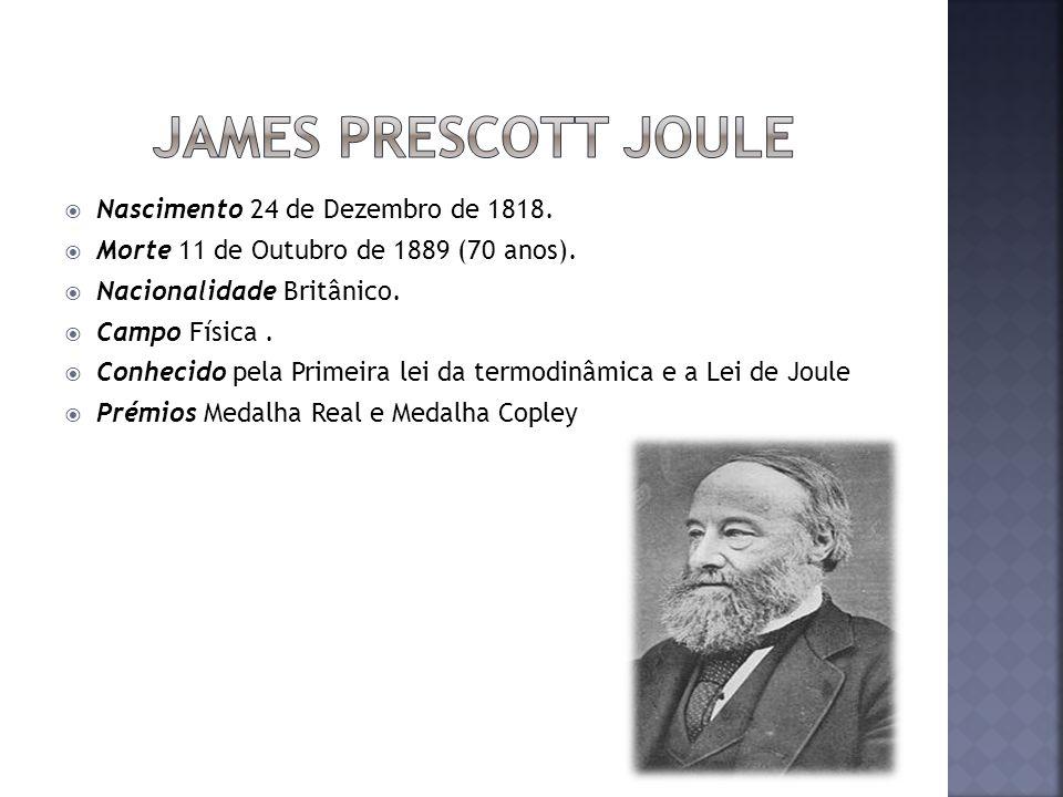 James Prescott Joule Nascimento 24 de Dezembro de 1818.