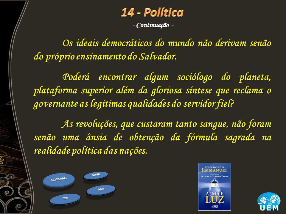 14 - Política - Continuação - Os ideais democráticos do mundo não derivam senão do próprio ensinamento do Salvador.