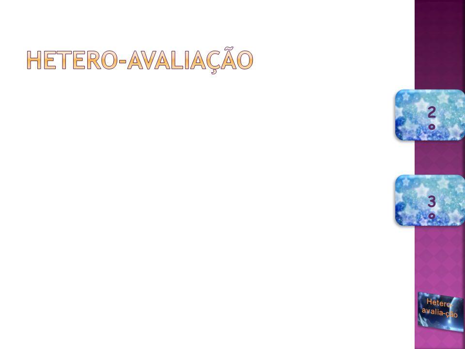 Hetero-avaliação 2º 3º Hetero-avalia-ção