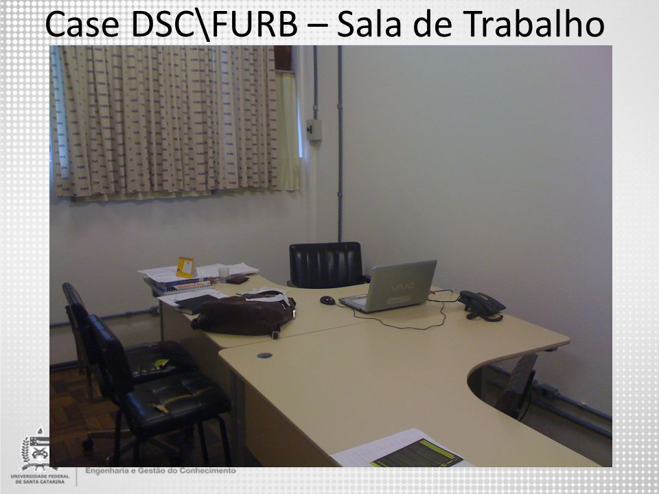 Case DSC\FURB – Sala de Trabalho