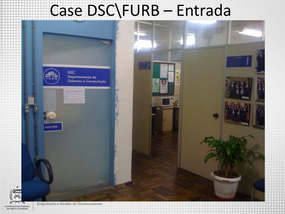 Case DSC\FURB – Entrada