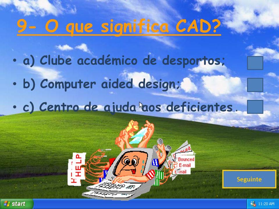 9- O que significa CAD a) Clube académico de desportos;
